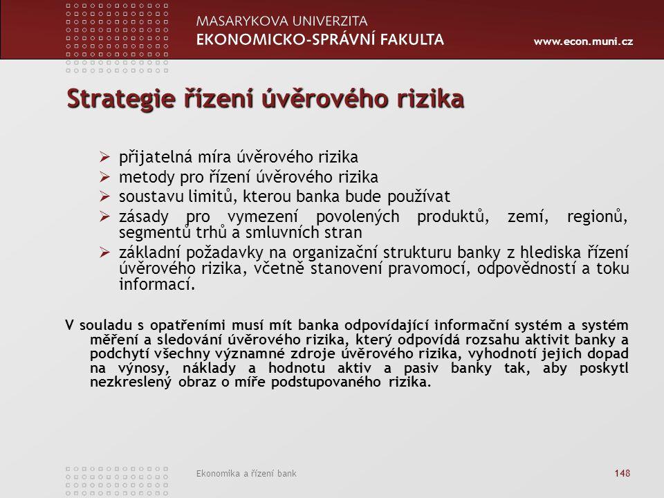 www.econ.muni.cz Ekonomika a řízení bank 148 Strategie řízení úvěrového rizika  přijatelná míra úvěrového rizika  metody pro řízení úvěrového rizika