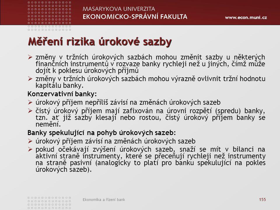 www.econ.muni.cz Ekonomika a řízení bank 155 Měření rizika úrokové sazby  změny v tržních úrokových sazbách mohou změnit sazby u některých finančních