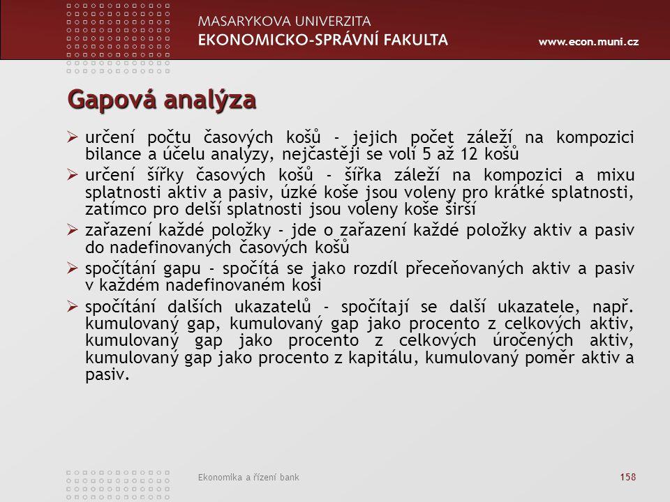 www.econ.muni.cz Ekonomika a řízení bank 158 Gapová analýza  určení počtu časových košů - jejich počet záleží na kompozici bilance a účelu analýzy, n