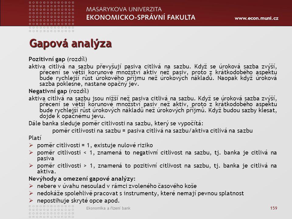 www.econ.muni.cz Ekonomika a řízení bank 159 Gapová analýza Pozitivní gap (rozdíl) aktiva citlivá na sazbu převyšují pasiva citlivá na sazbu.