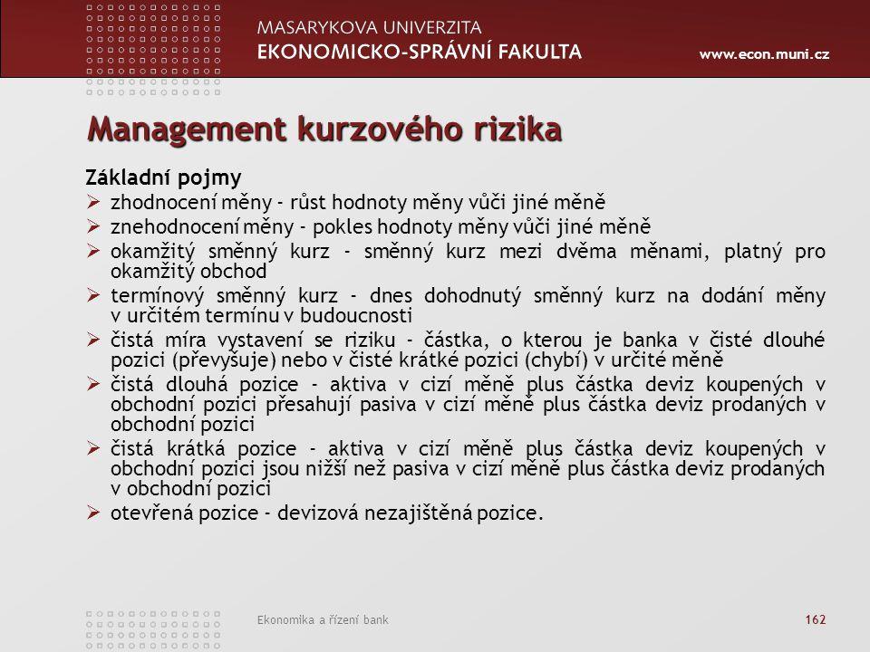 www.econ.muni.cz Ekonomika a řízení bank 162 Management kurzového rizika Základní pojmy  zhodnocení měny - růst hodnoty měny vůči jiné měně  znehodn