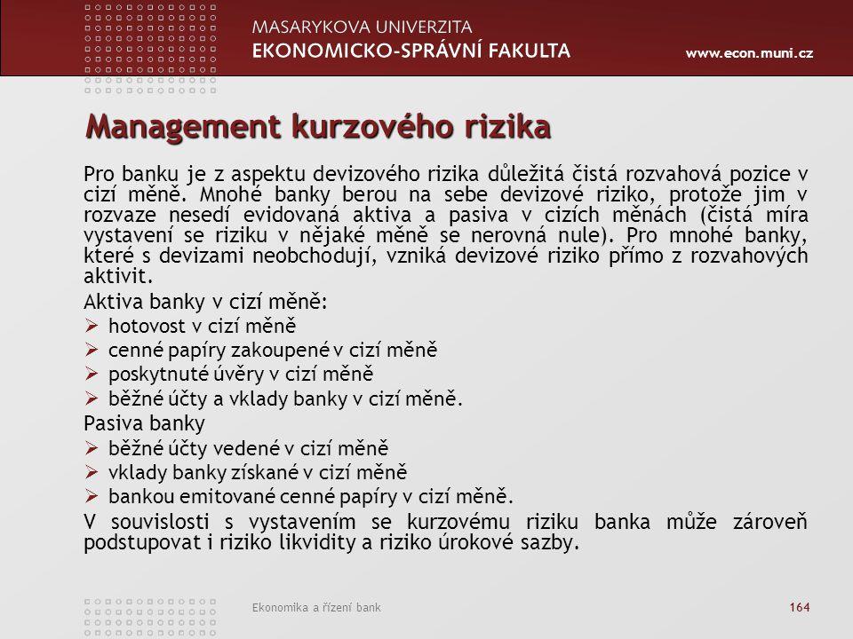 www.econ.muni.cz Ekonomika a řízení bank 164 Management kurzového rizika Pro banku je z aspektu devizového rizika důležitá čistá rozvahová pozice v cizí měně.