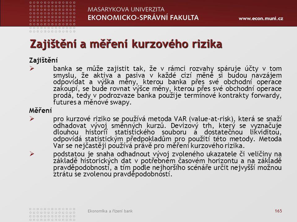 www.econ.muni.cz Ekonomika a řízení bank 165 Zajištění a měření kurzového rizika Zajištění  banka se může zajistit tak, že v rámci rozvahy spáruje úč
