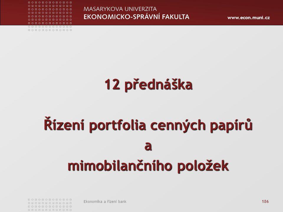 www.econ.muni.cz Ekonomika a řízení bank 186 12 přednáška Řízení portfolia cenných papírů a mimobilančního položek