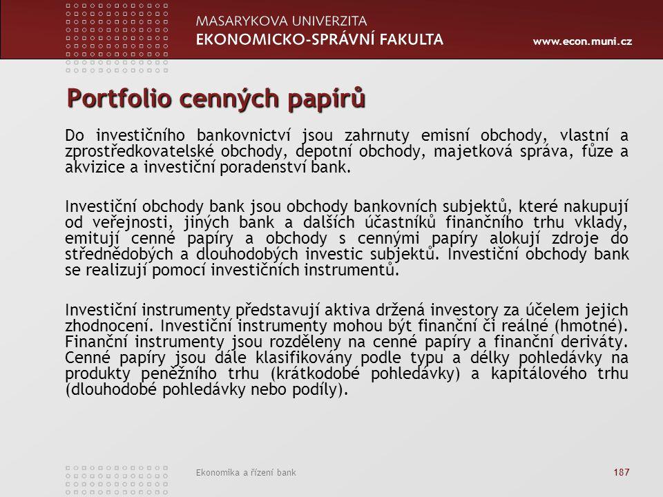 www.econ.muni.cz Ekonomika a řízení bank 187 Portfolio cenných papírů Do investičního bankovnictví jsou zahrnuty emisní obchody, vlastní a zprostředkovatelské obchody, depotní obchody, majetková správa, fůze a akvizice a investiční poradenství bank.