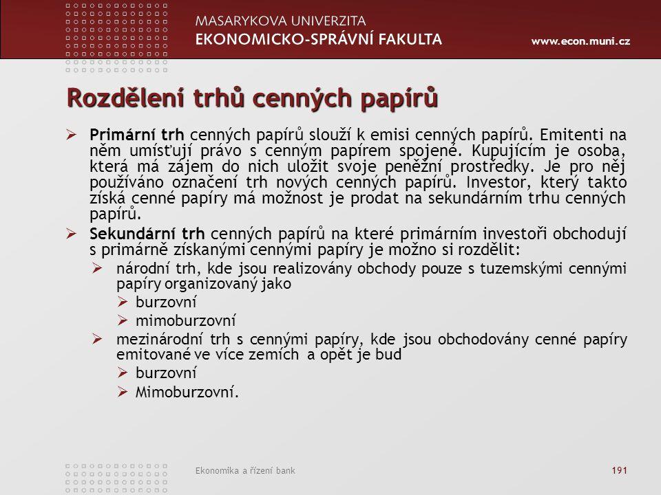 www.econ.muni.cz Ekonomika a řízení bank 191 Rozdělení trhů cenných papírů  Primární trh cenných papírů slouží k emisi cenných papírů.