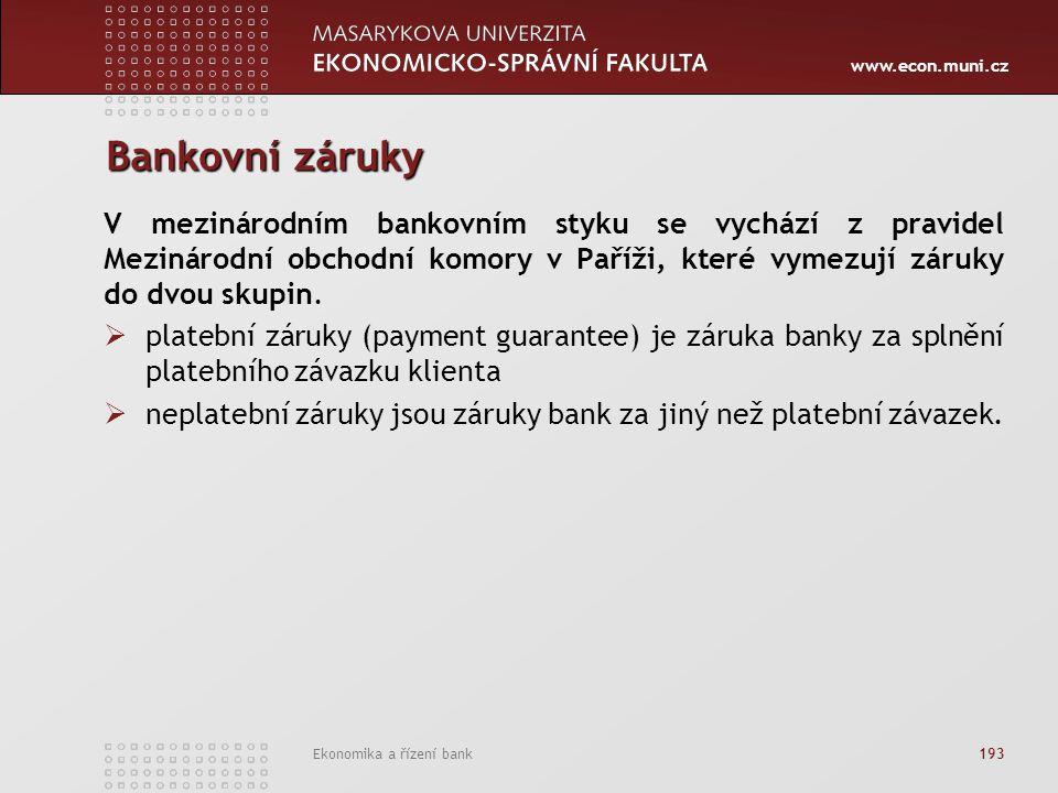 www.econ.muni.cz Ekonomika a řízení bank 193 Bankovní záruky V mezinárodním bankovním styku se vychází z pravidel Mezinárodní obchodní komory v Paříži, které vymezují záruky do dvou skupin.