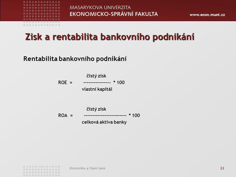 www.econ.muni.cz Ekonomika a řízení bank 22 Zisk a rentabilita bankovního podnikání Rentabilita bankovního podnikání čistý zisk ROE = –––––––––––––––-
