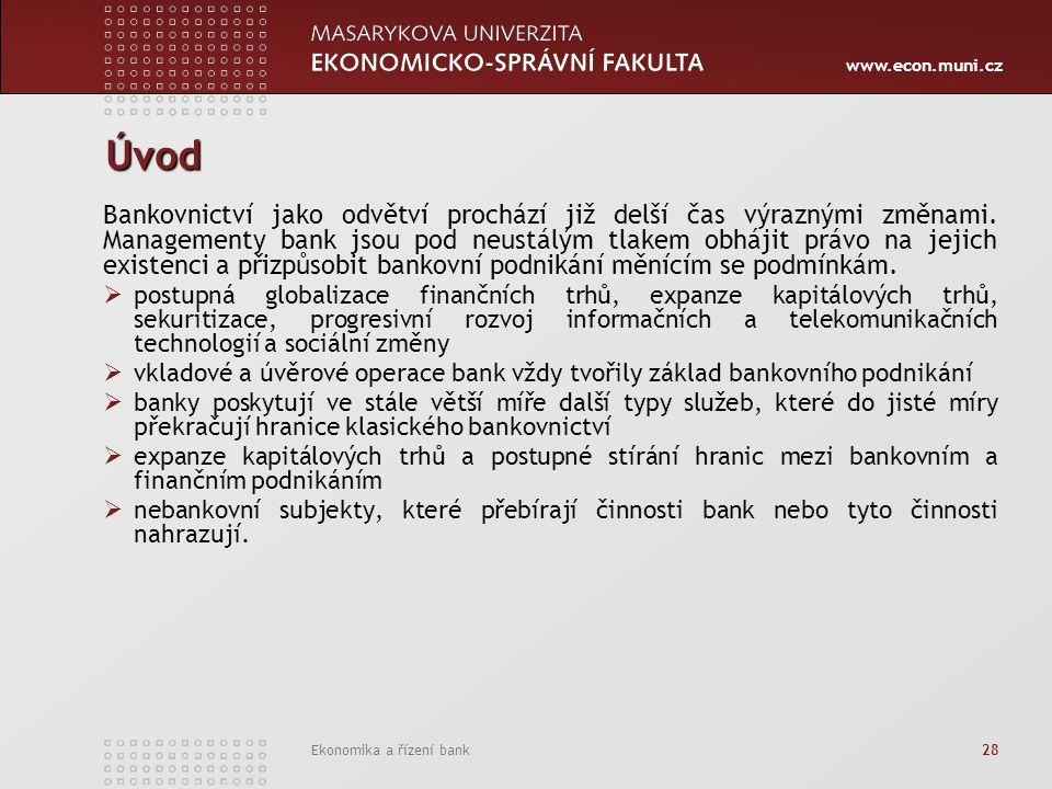 www.econ.muni.cz Ekonomika a řízení bank 28 Úvod Bankovnictví jako odvětví prochází již delší čas výraznými změnami. Managementy bank jsou pod neustál