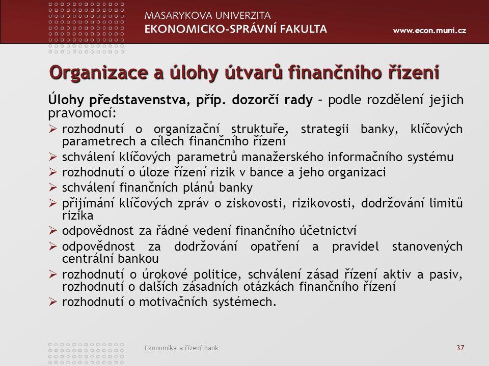 www.econ.muni.cz Ekonomika a řízení bank 37 Organizace a úlohy útvarů finančního řízení Úlohy představenstva, příp.
