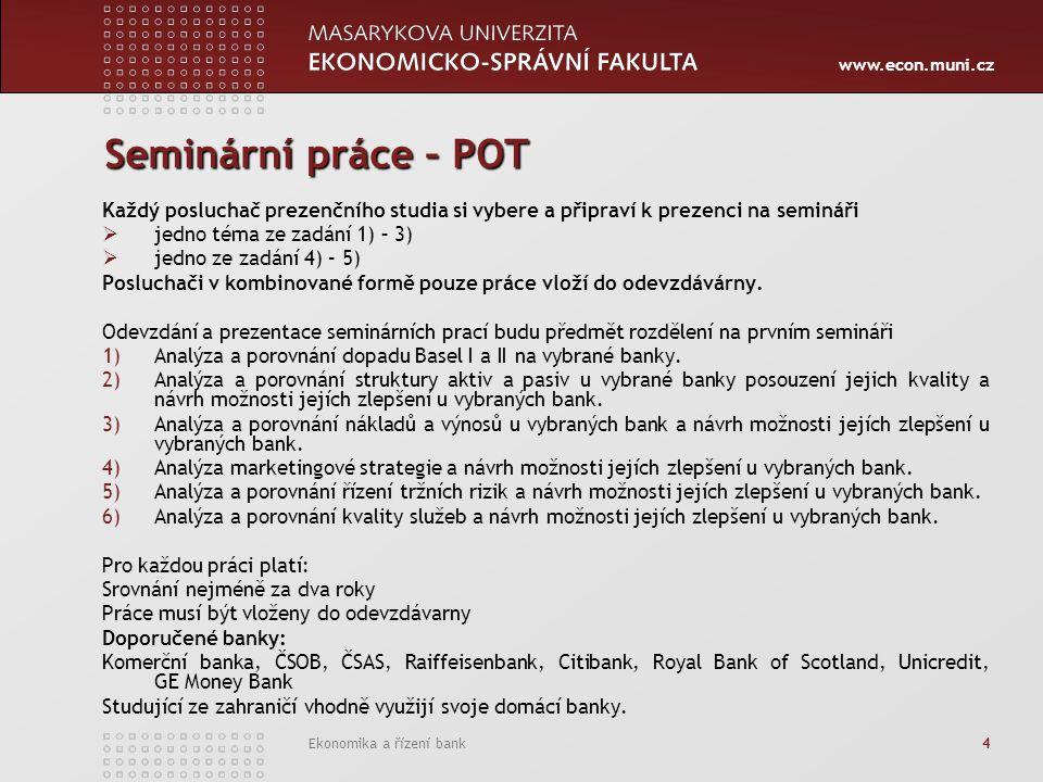 www.econ.muni.cz Ekonomika a řízení bank 4 Seminární práce – POT Každý posluchač prezenčního studia si vybere a připraví k prezenci na semináři  jedn