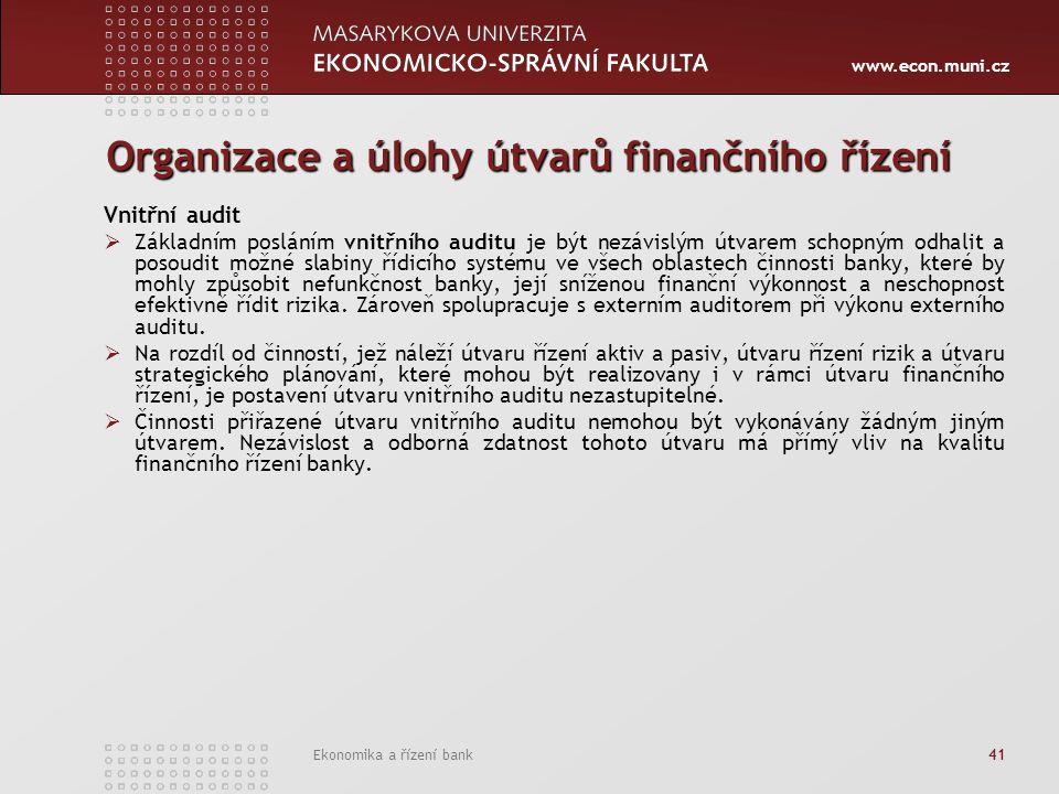 www.econ.muni.cz Ekonomika a řízení bank 41 Organizace a úlohy útvarů finančního řízení Vnitřní audit  Základním posláním vnitřního auditu je být nez