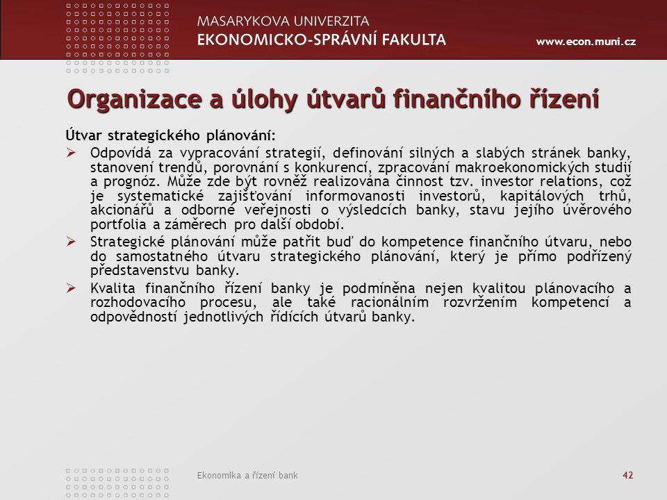 www.econ.muni.cz Ekonomika a řízení bank 42 Organizace a úlohy útvarů finančního řízení Útvar strategického plánování:  Odpovídá za vypracování strat