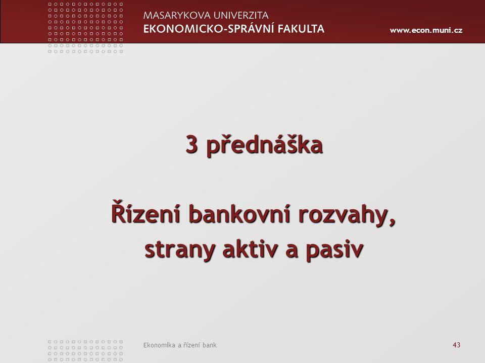 www.econ.muni.cz Ekonomika a řízení bank 43 3 přednáška Řízení bankovní rozvahy, strany aktiv a pasiv
