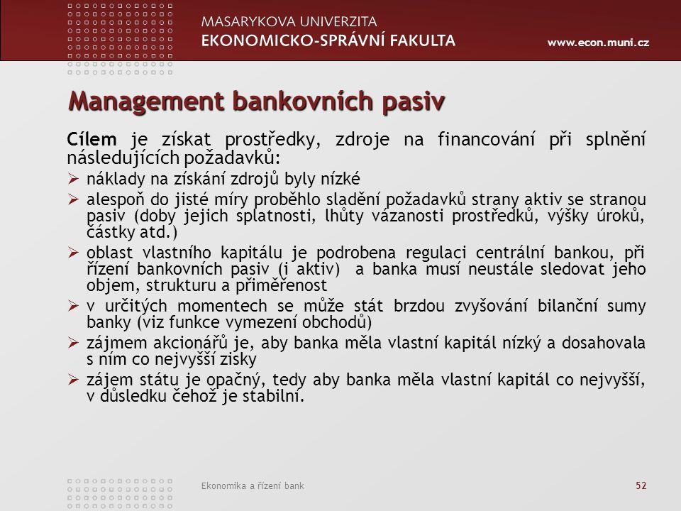 www.econ.muni.cz Ekonomika a řízení bank 52 Management bankovních pasiv Cílem je získat prostředky, zdroje na financování při splnění následujících po