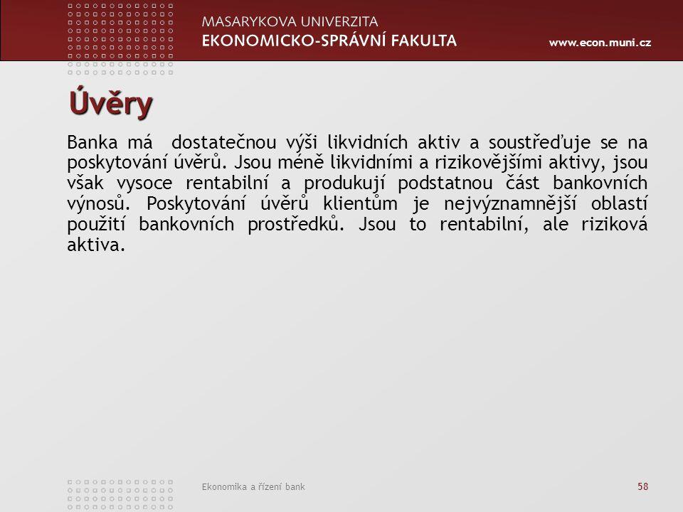 www.econ.muni.cz Ekonomika a řízení bank 58 Úvěry Banka má dostatečnou výši likvidních aktiv a soustřeďuje se na poskytování úvěrů. Jsou méně likvidní