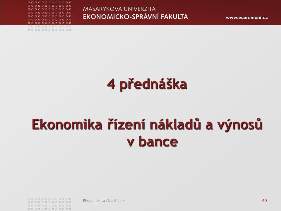 www.econ.muni.cz Ekonomika a řízení bank 60 4 přednáška Ekonomika řízení nákladů a výnosů v bance