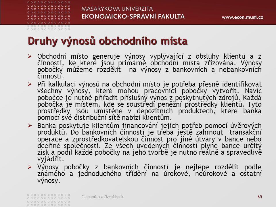www.econ.muni.cz Ekonomika a řízení bank 65 Druhy výnosů obchodního místa  Obchodní místo generuje výnosy vyplývající z obsluhy klientů a z činnosti, ke které jsou primárně obchodní místa zřizována.