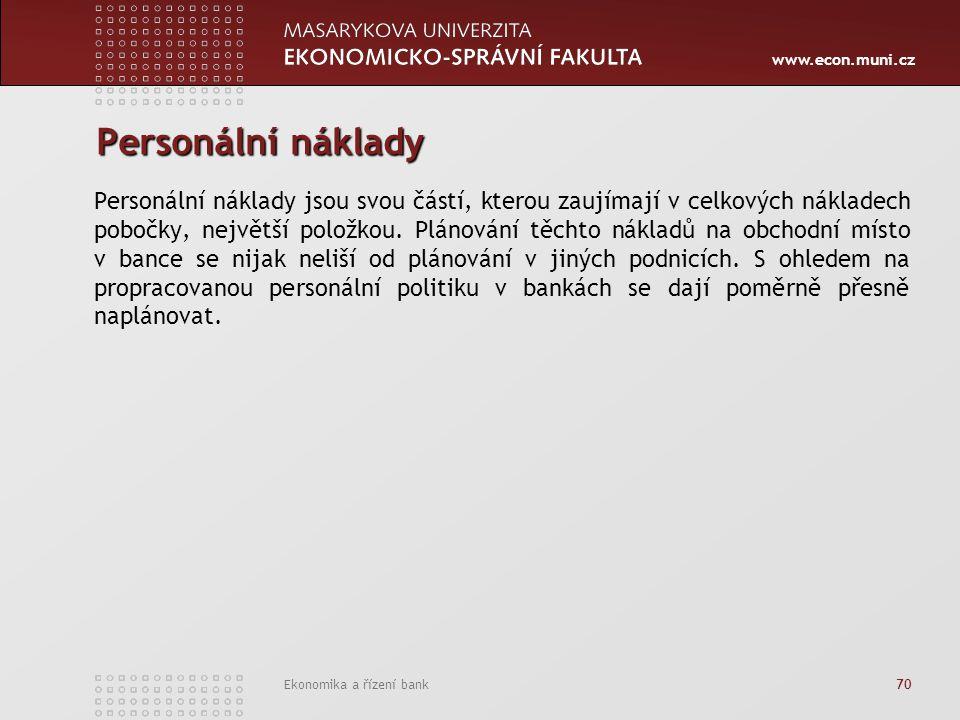 www.econ.muni.cz Ekonomika a řízení bank 70 Personální náklady Personální náklady jsou svou částí, kterou zaujímají v celkových nákladech pobočky, největší položkou.
