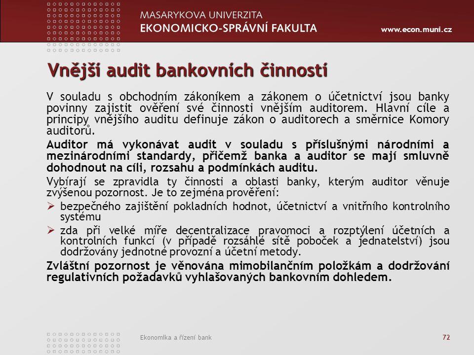 www.econ.muni.cz Ekonomika a řízení bank 72 Vnější audit bankovních činností V souladu s obchodním zákoníkem a zákonem o účetnictví jsou banky povinny zajistit ověření své činnosti vnějším auditorem.