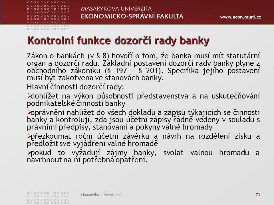 www.econ.muni.cz Ekonomika a řízení bank 73 Kontrolní funkce dozorčí rady banky Zákon o bankách (v § 8) hovoří o tom, že banka musí mít statutární orgán a dozorčí radu.