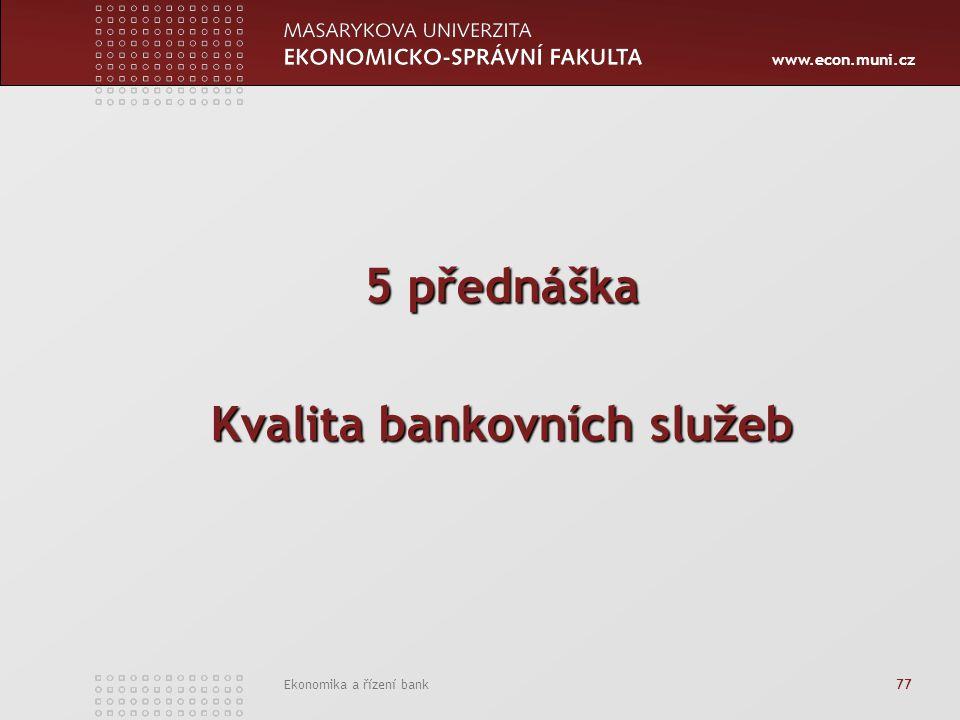 www.econ.muni.cz Ekonomika a řízení bank 77 5 přednáška Kvalita bankovních služeb