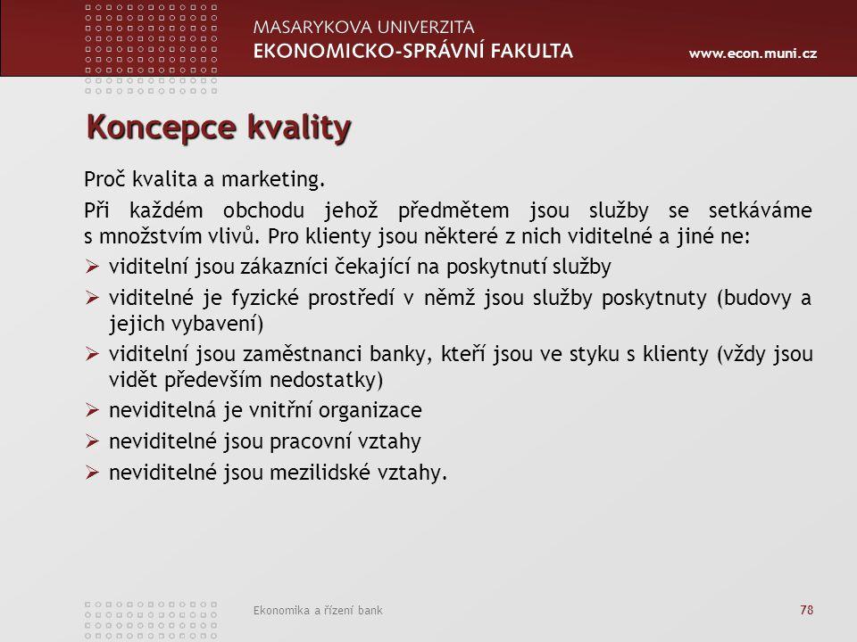 www.econ.muni.cz Ekonomika a řízení bank 78 Koncepce kvality Proč kvalita a marketing. Při každém obchodu jehož předmětem jsou služby se setkáváme s m