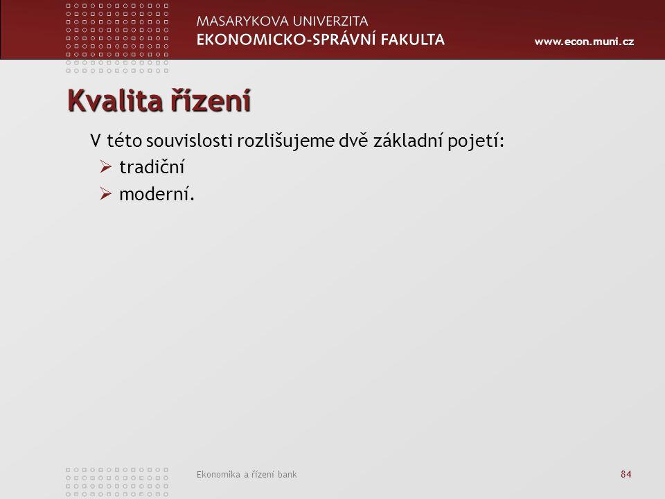 www.econ.muni.cz Ekonomika a řízení bank 84 Kvalita řízení V této souvislosti rozlišujeme dvě základní pojetí:  tradiční  moderní.