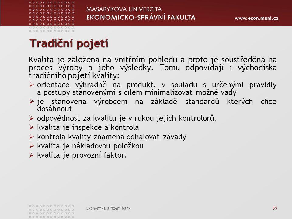 www.econ.muni.cz Ekonomika a řízení bank 85 Tradiční pojetí Kvalita je založena na vnitřním pohledu a proto je soustředěna na proces výroby a jeho výsledky.