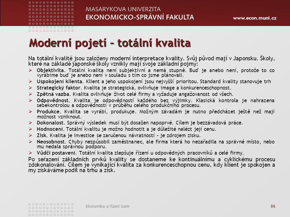 www.econ.muni.cz Ekonomika a řízení bank 86 Moderní pojetí – totální kvalita Na totální kvalitě jsou založeny moderní interpretace kvality.