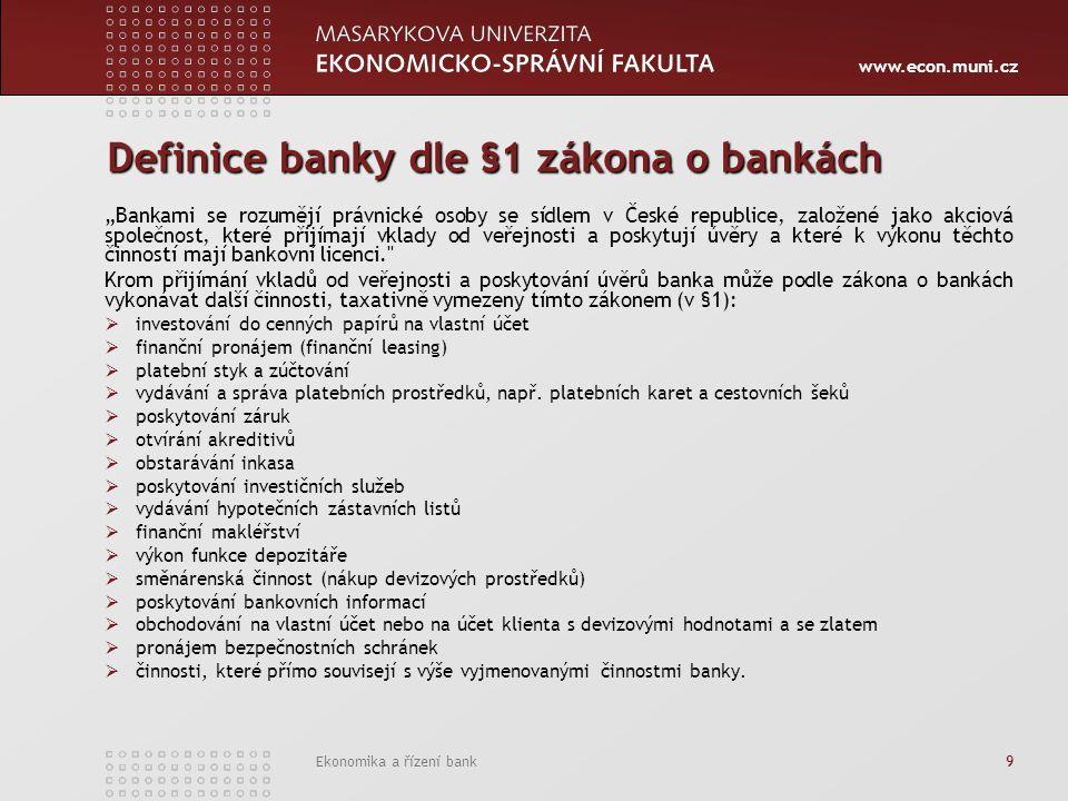 """www.econ.muni.cz Ekonomika a řízení bank 9 Definice banky dle §1 zákona o bankách """"Bankami se rozumějí právnické osoby se sídlem v České republice, za"""