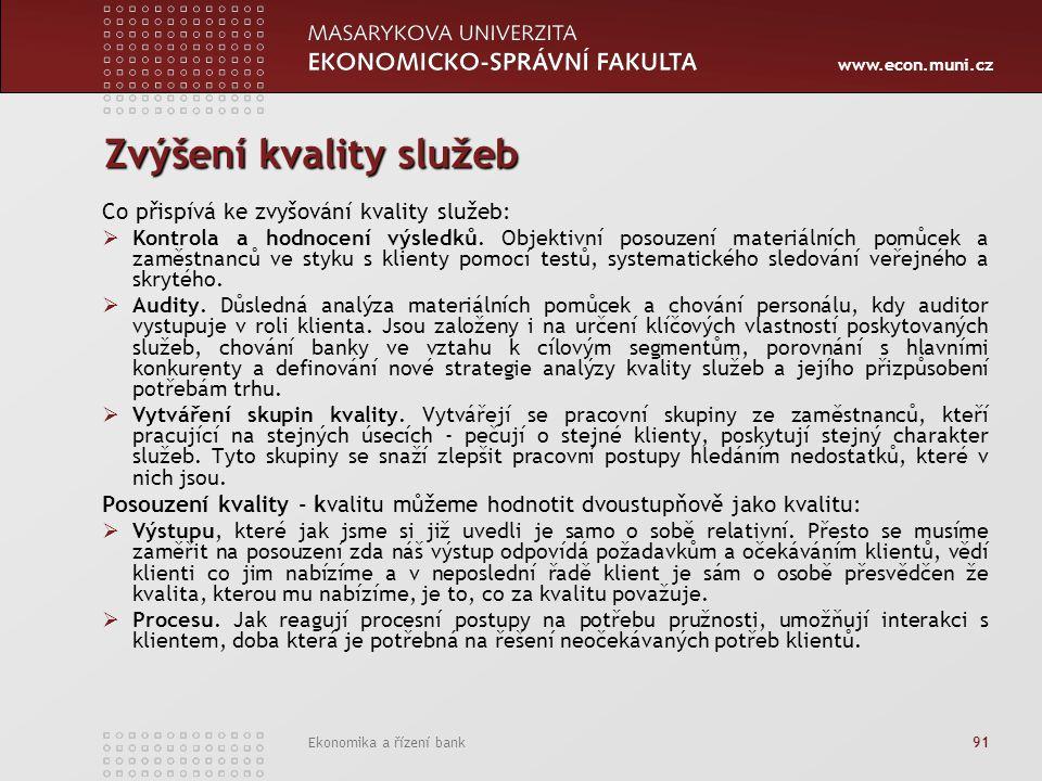 www.econ.muni.cz Ekonomika a řízení bank 91 Zvýšení kvality služeb Co přispívá ke zvyšování kvality služeb:  Kontrola a hodnocení výsledků.