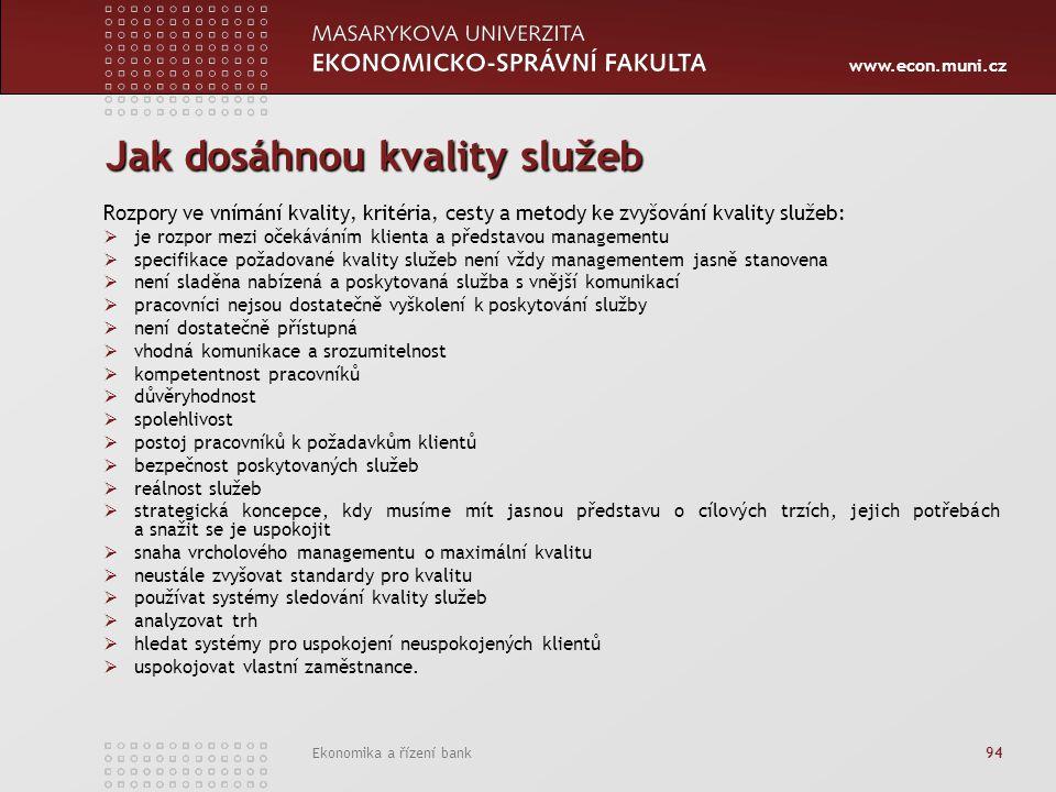 www.econ.muni.cz Ekonomika a řízení bank 94 Jak dosáhnou kvality služeb Rozpory ve vnímání kvality, kritéria, cesty a metody ke zvyšování kvality služ