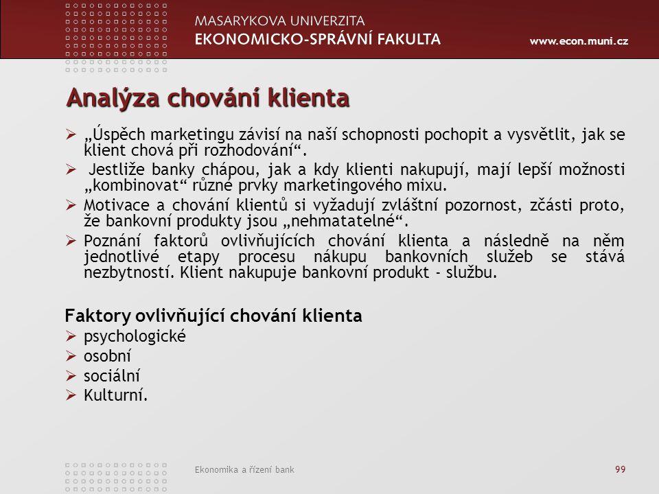 """www.econ.muni.cz Ekonomika a řízení bank 99 Analýza chování klienta  """"Úspěch marketingu závisí na naší schopnosti pochopit a vysvětlit, jak se klient chová při rozhodování ."""
