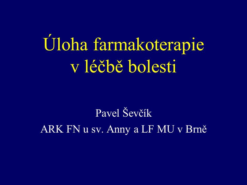 Úloha farmakoterapie v léčbě bolesti Pavel Ševčík ARK FN u sv. Anny a LF MU v Brně