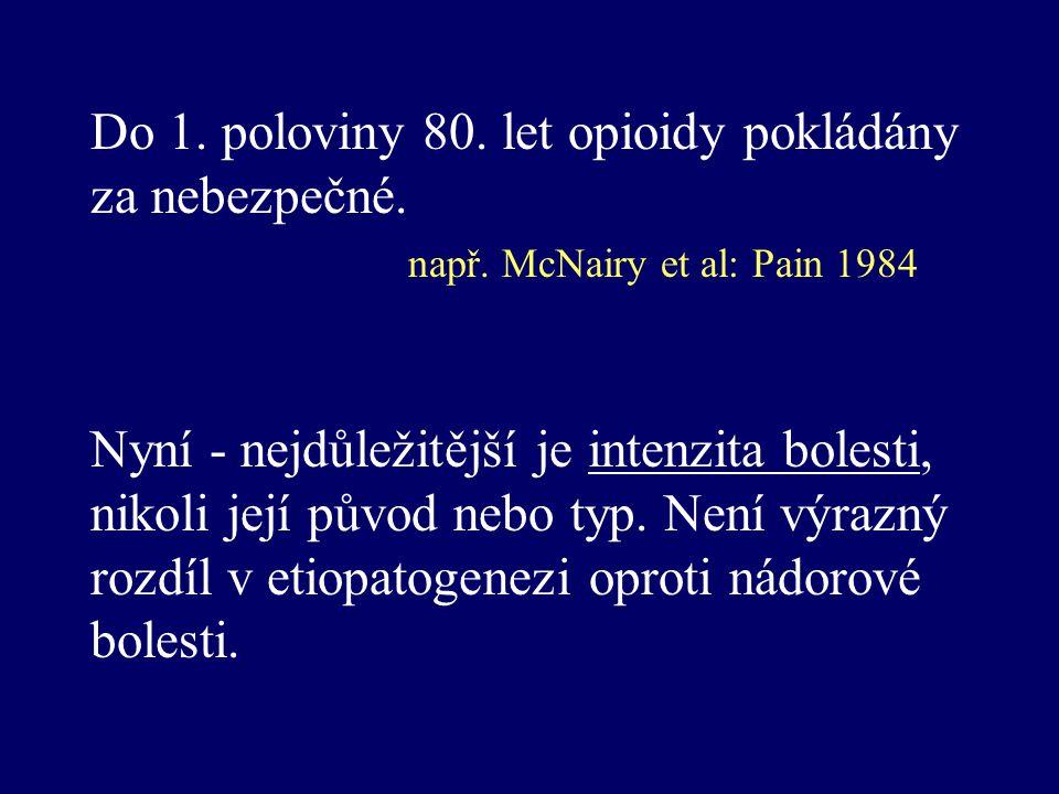 Do 1. poloviny 80. let opioidy pokládány za nebezpečné. např. McNairy et al: Pain 1984 Nyní - nejdůležitější je intenzita bolesti, nikoli její původ n