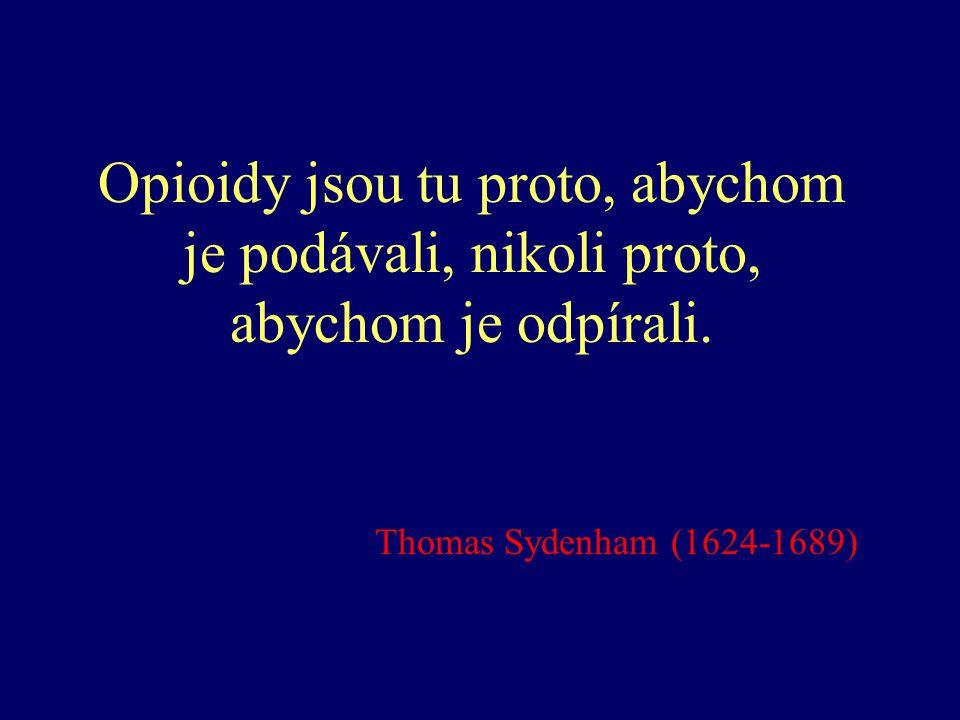 Opioidy jsou tu proto, abychom je podávali, nikoli proto, abychom je odpírali. Thomas Sydenham (1624-1689)
