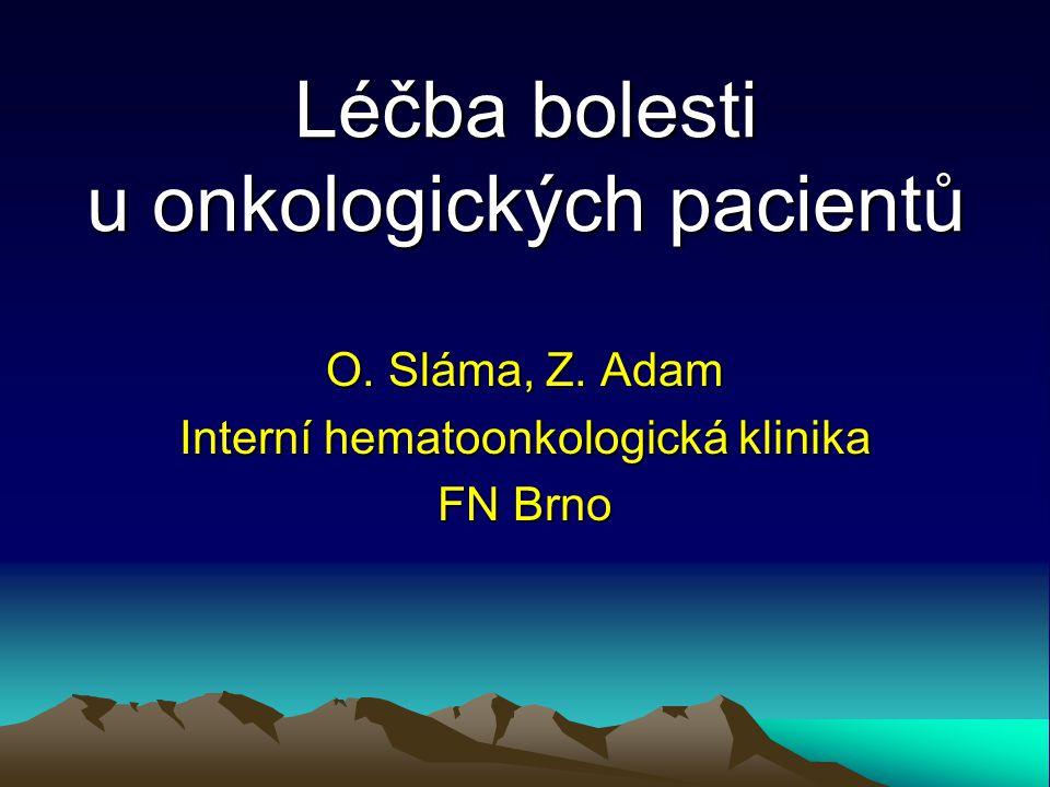 Léčba bolesti u onkologických pacientů O. Sláma, Z. Adam Interní hematoonkologická klinika FN Brno