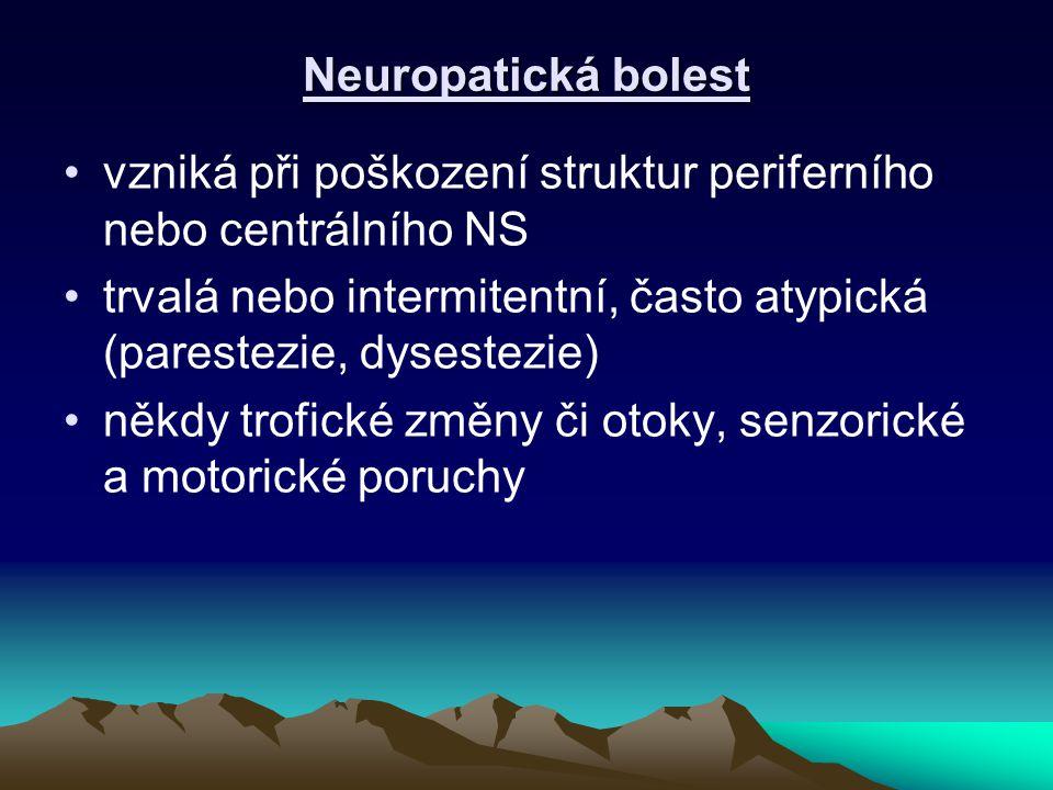 Neuropatická bolest vzniká při poškození struktur periferního nebo centrálního NS trvalá nebo intermitentní, často atypická (parestezie, dysestezie) n