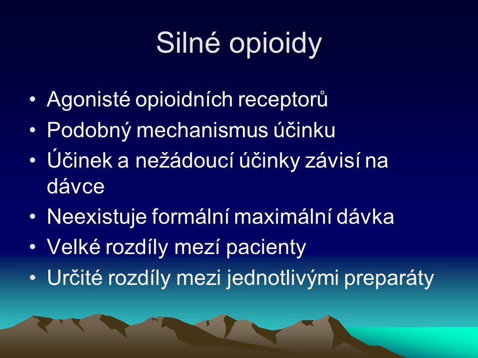 Silné opioidy Agonisté opioidních receptorů Podobný mechanismus účinku Účinek a nežádoucí účinky závisí na dávce Neexistuje formální maximální dávka V