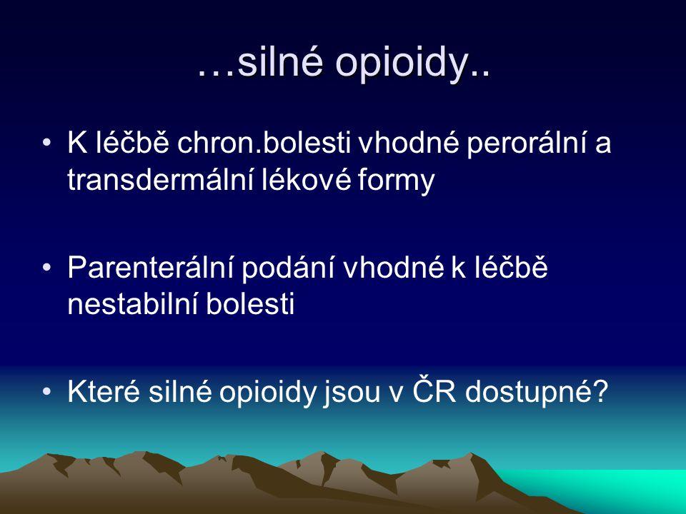 …silné opioidy.. K léčbě chron.bolesti vhodné perorální a transdermální lékové formy Parenterální podání vhodné k léčbě nestabilní bolesti Které silné
