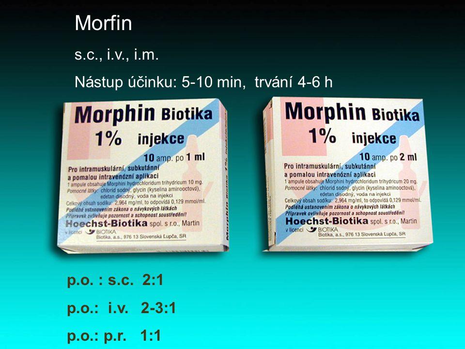 Morfin s.c., i.v., i.m. Nástup účinku: 5-10 min, trvání 4-6 h p.o. : s.c. 2:1 p.o.: i.v. 2-3:1 p.o.: p.r. 1:1