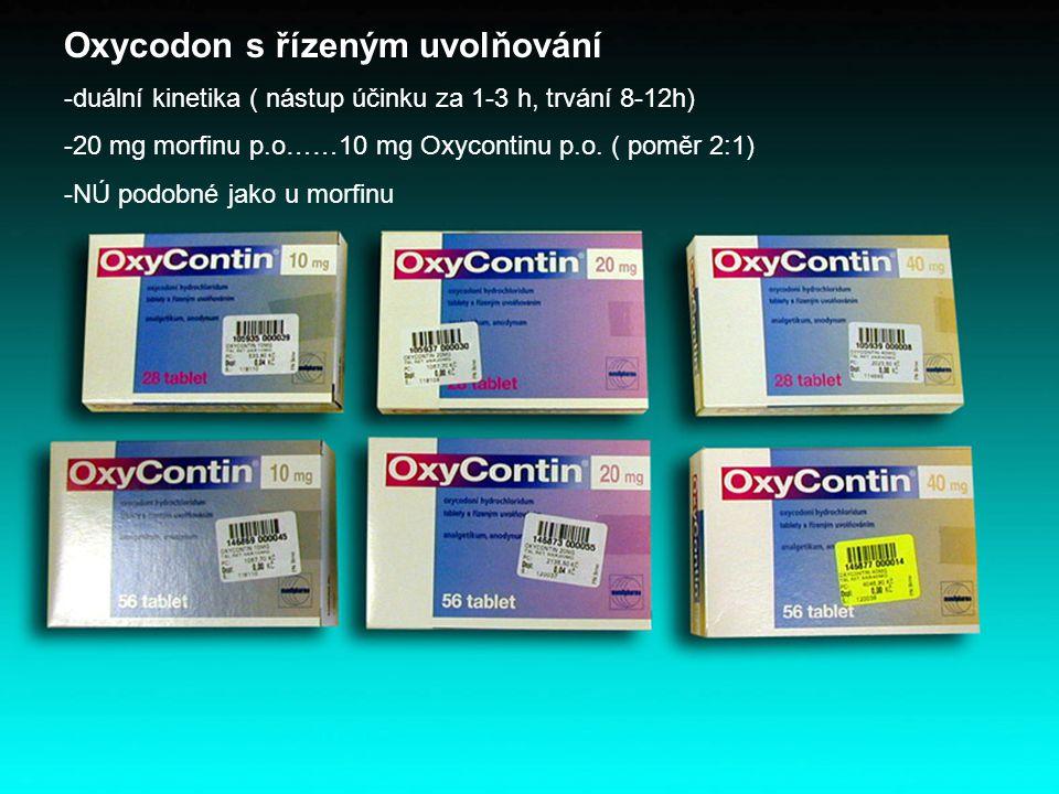 Oxycodon s řízeným uvolňování -duální kinetika ( nástup účinku za 1-3 h, trvání 8-12h) -20 mg morfinu p.o……10 mg Oxycontinu p.o. ( poměr 2:1) -NÚ podo