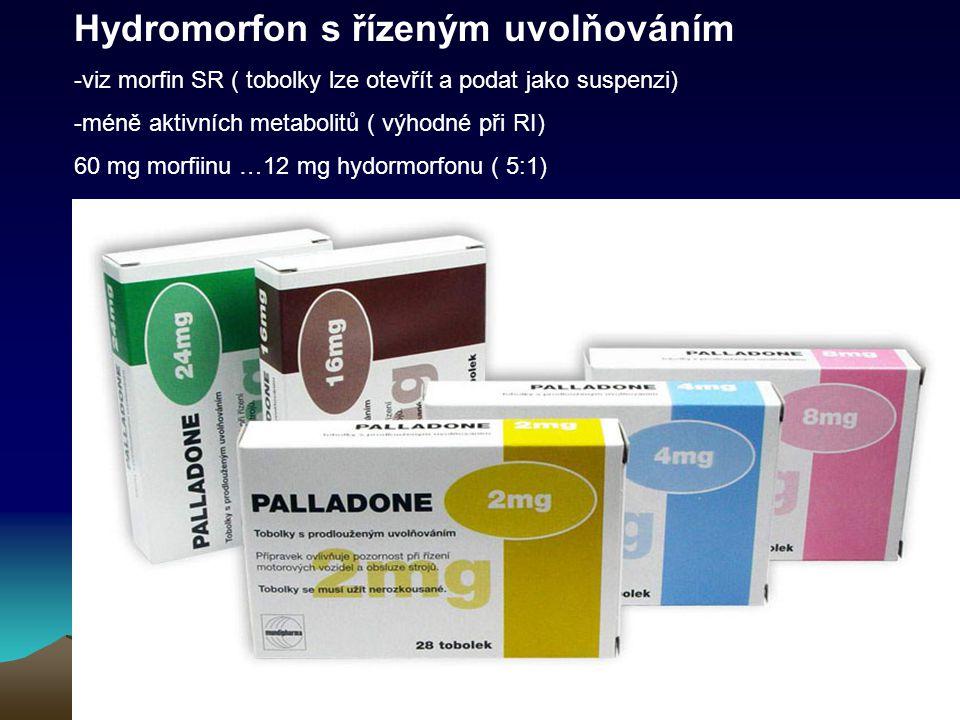 Hydromorfon s řízeným uvolňováním -viz morfin SR ( tobolky lze otevřít a podat jako suspenzi) -méně aktivních metabolitů ( výhodné při RI) 60 mg morfi