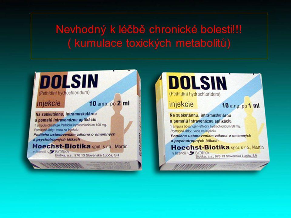 Nevhodný k léčbě chronické bolesti!!! ( kumulace toxických metabolitů)