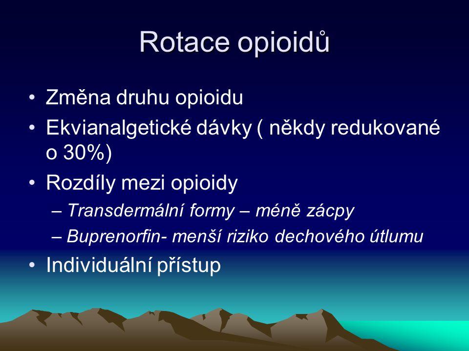 Rotace opioidů Změna druhu opioidu Ekvianalgetické dávky ( někdy redukované o 30%) Rozdíly mezi opioidy –Transdermální formy – méně zácpy –Buprenorfin