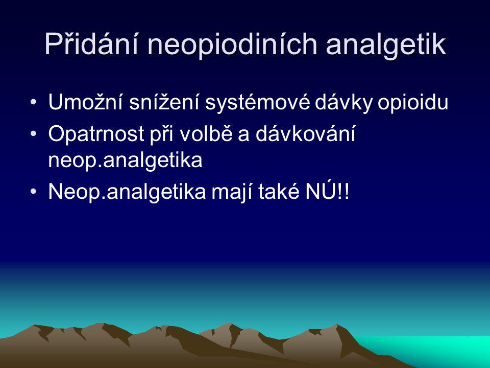 Přidání neopiodiních analgetik Umožní snížení systémové dávky opioidu Opatrnost při volbě a dávkování neop.analgetika Neop.analgetika mají také NÚ!!