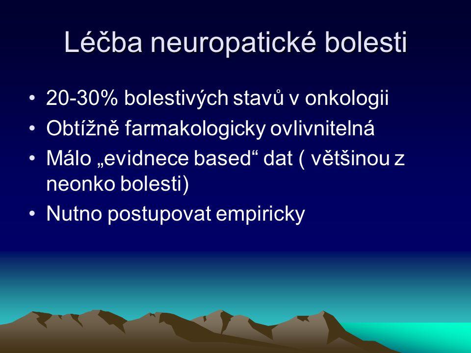 """Léčba neuropatické bolesti 20-30% bolestivých stavů v onkologii Obtížně farmakologicky ovlivnitelná Málo """"evidnece based"""" dat ( většinou z neonko bole"""