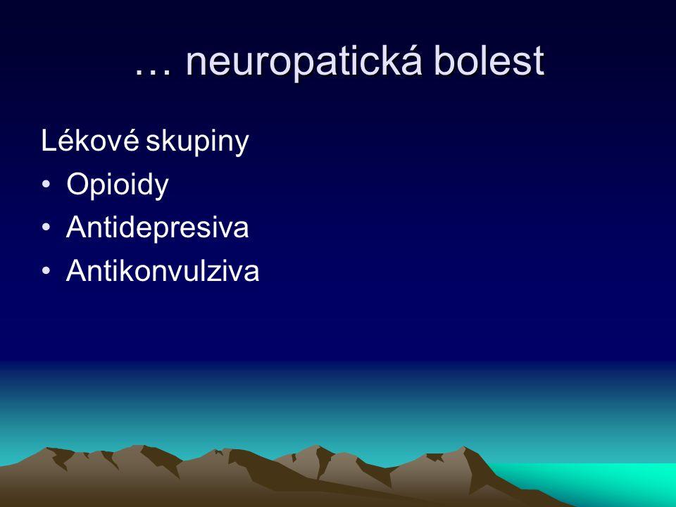 … neuropatická bolest Lékové skupiny Opioidy Antidepresiva Antikonvulziva