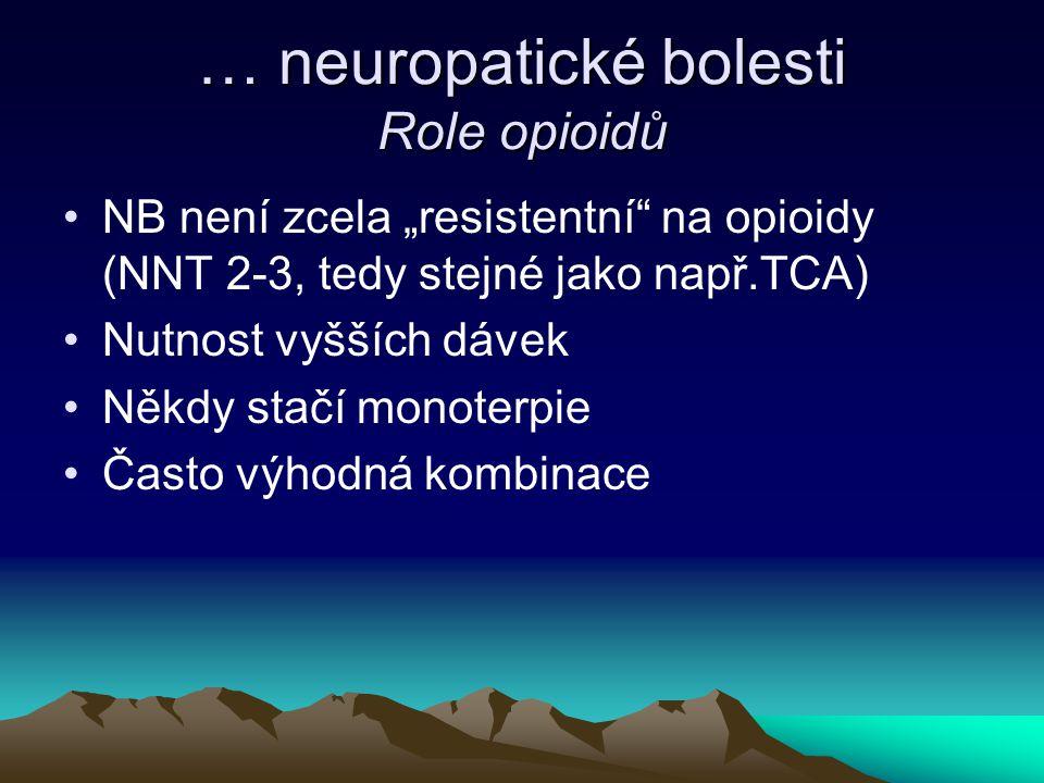 """… neuropatické bolesti Role opioidů NB není zcela """"resistentní"""" na opioidy (NNT 2-3, tedy stejné jako např.TCA) Nutnost vyšších dávek Někdy stačí mono"""